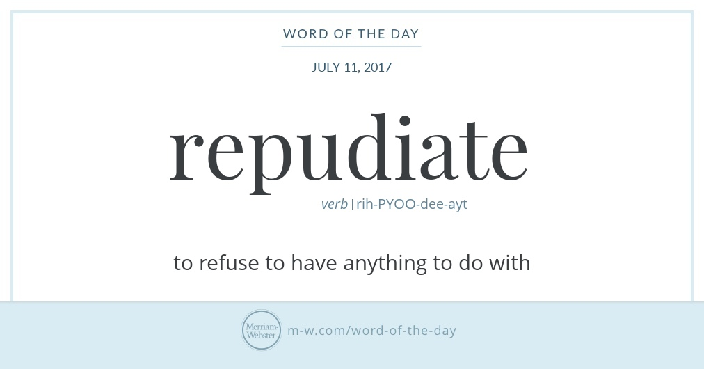 Word of the Day: Repudiate   Merriam-Webster  Repudiate Meaning